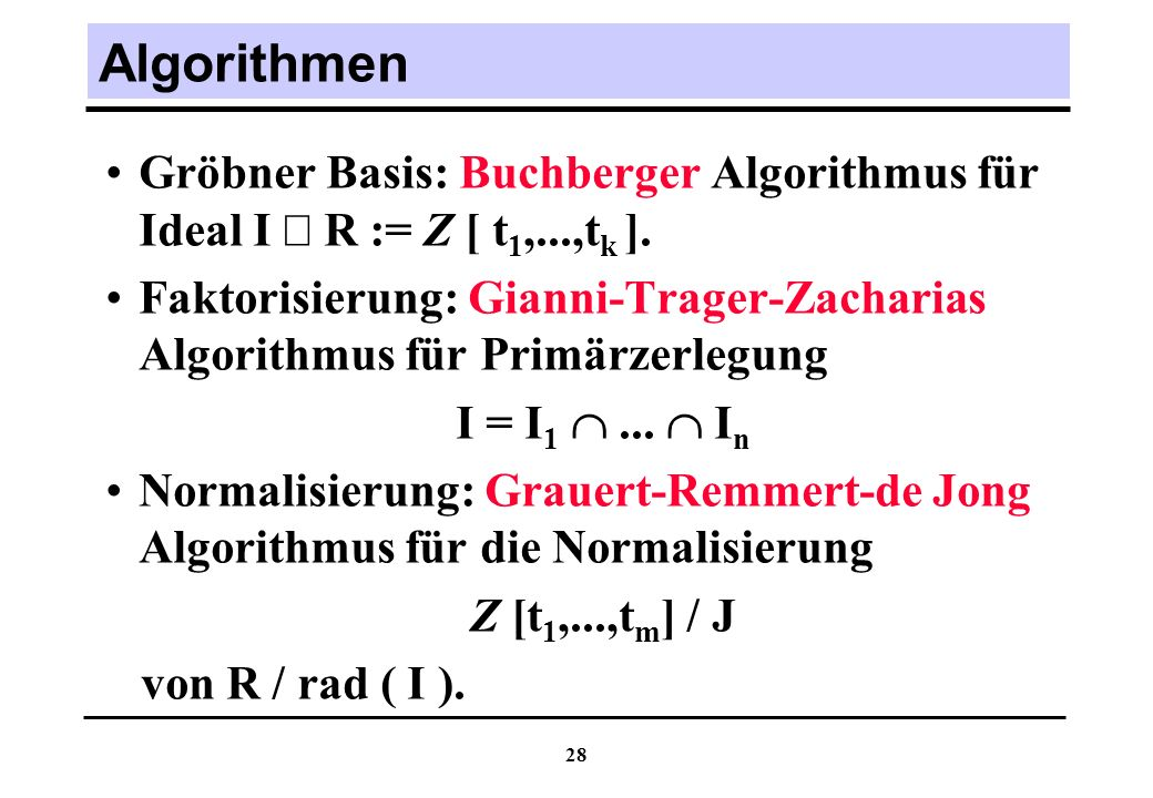 Algorithmen Gröbner Basis: Buchberger Algorithmus für Ideal I Ì R := Z [ t1,...,tk ].